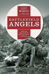 Battlefield Angels - Saving Lives Under Enemy Fire From Valley Forge to Afghanistan