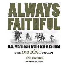 Always Faithful - U.S. Marines in World War II Combat, The 100 Best Photos