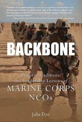 Backbone - History, Traditions, and Leadership Lessons of Marine Corps NCOs