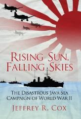 Rising Sun, Falling Skies - The Disastrous Java Sea Campaign of World War II