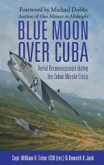 Blue Moon Over Cuba - Aerial Reconnaissance During the Cuban Missile Crisis