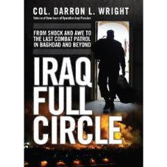 Iraq Full Circle - From Shock and Awe to the Last Combat Patrol in Baghdad and Beyond