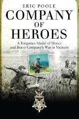 Company of Heroes - A Forgotten Medal of Honor and Bravo Company's War in Vietnam (1st Printing)