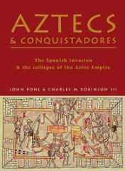 Aztecs & Conquistadores - The Spanish Invasion & The Collapse of the Aztec Empire