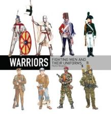 Warriors - Fighting Men and Their Uniforms