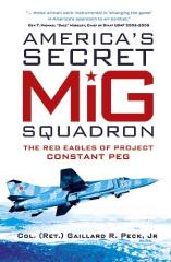 America's Secret MiG Squadron - The Red Eagles of Project CONSTANT PEG