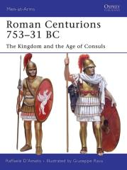 Roman Centurions 753-31 BC - The Kingdom and the Age of Consuls
