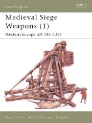 Medieval Siege Weapons (1) - Western Europe AD 585-1385