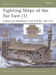 Fighting Ships of the Far East (1) - China and Southeast Asia 202 BC - AD 1419