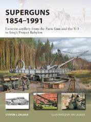 Superguns 1854-1991 - Extreme Artillery From the Paris Gun and the V-3 to Iraq's Project Babylon