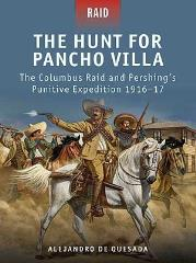 Hunt for Pancho Villa, The - The Columbus Raid and Pershing's Punitive Expedition 1916-17