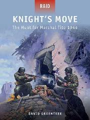 Knight's Move - The Hunt for Marshal Tito 1944