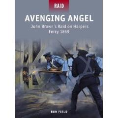 Avenging Angel - John Brown's Raid on Harper's Ferry 1859