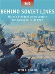 Behind Soviet Lines - Hitler's Brandenburgers Capture the Mailkop Oilfields 1942
