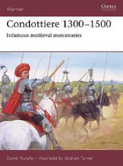 Condottiere 1300-1500 - Infamous Medieval Mercenaries