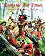 Among the War Parties - Adventures in the Early Americas