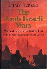 Arab-Israeli Wars, The - War and Peace in the Middle East from the War of Independence through Lebanon