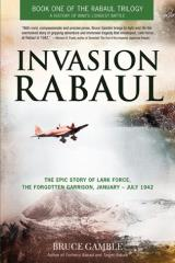 Rabaul Trilogy #1 - Invasion Rabaul, The Epic Story of Lark Force