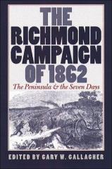 Richmond Campaign of 1862, The - The Peninsula and the Seven Days