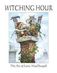 Witching Hour - The Art of Larry MacDougall