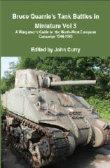 Bruce Quarrie's Tank Battles in Miniature - Vol. 3, A Wargamer's Guide to the North-West European Campaign 1944-1945