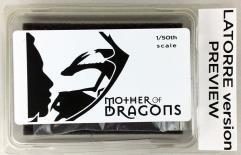 Mother of Dragons - 1/50th Scale LaTorre Edition