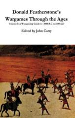 Donald Featherstone's Wargames Through the Ages - Vol. 1, A Wargaming Guide to 3000 B.C. to 1500 A.D.
