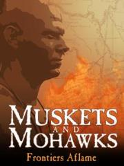 Muskets and Mohawks - Frontiers Aflame