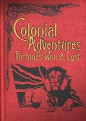 Colonial Adventures - Fortunes Won & Lost (2nd Edition)
