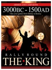 Rally Round the King - Armies & Campaigns 3000 BC - 1500 AD