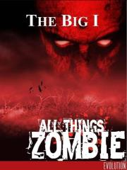 All Things Zombie - The Big I