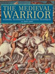 Medieval Warrior, The - Weapons, Technology, and Fighting Techniques