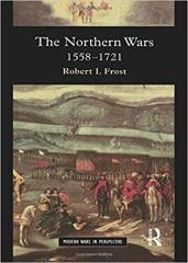 Northern Wars, The - War, State and Society in Northeastern Europe, 1558-1721
