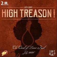 High Treason! - The Trial of Louis Riel, July 1885 (2nd Edition)