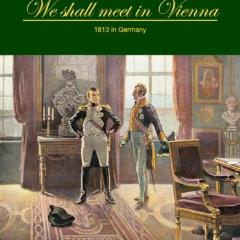 We Shall Meet in Vienna - 1813 in Germany
