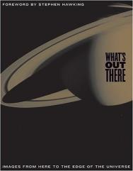 What's Out There - Images from Here to the Edge of the Universe