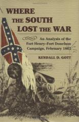Where the South Lost the War - An Analysis of the Fort Henry-Fort Donelson Campaign, February 1862