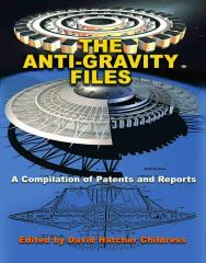 Anti-Gravity Files, The - A Compilation of Patents and Reports