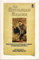 Arthurian Reader - Selections from Arthurian Legend, Scholarship and Story