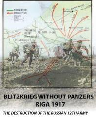 Blitzkrieg Without Panzers - Destruction of the Russian 12th Army, 1917