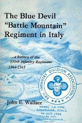"Blue Devil ""Battle Mountain"" Regiment in Italy - A History of the 350th Infantry Regiment 1944 - 1945"