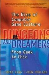 Dungeons & Dreamers - The Rise of Computer Game Culture From Geek to Chic (Advanced Reader Copy)