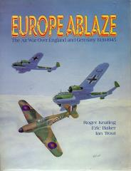 Europe Ablaze - The Air War over Egland and Germany 1939-1945