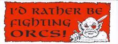 Bumper Sticker - I'd Rather be Fighting Orcs!