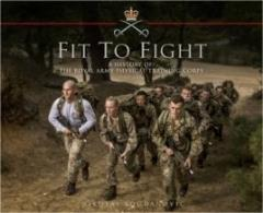 Fit to Fight - A History of The Royal Army Physical Training Corps