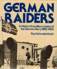German Raiders - A History of Auxiliary Cruisers of the German Navy, 1895-1945