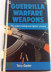 Guerrilla Warfare Weapons - The Modern Underground Fighters' Armoury
