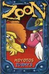 Zoon - Koyotos and Turkys