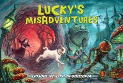 Lucky's Misadventures - Episode 42, Lost in Oddtopia