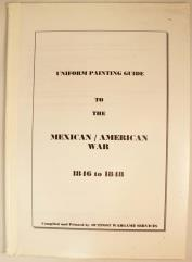 Uniform Painting Guide to the Mexican/American War 1846 to 1848
